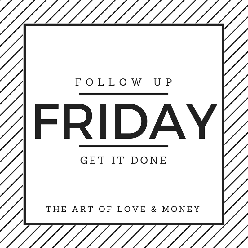 Follow Up Friday Get It Done Art of Love & Money