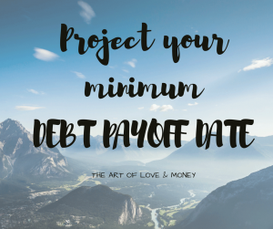 Project your minimum Debt Pay-off Date The Art of Love & Money