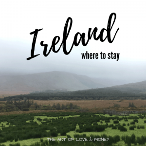 The Art of Love & Money Exploring Ireland Where to to Stay